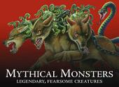 Mythical Monsters: Legendary, Fearsome Creatures
