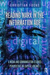 Reading Marx in the Information Age: A Media and Communication Studies Perspective on Capital, Volume 1