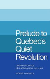 Prelude to Quebec's Quiet Revolution: Liberalism vs Neo-Nationalism, 1945-60