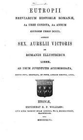 Eutropii Breviarum Historiae Romanae ... Accedit S. Aurelii Victoris de Romanis illustribus liber