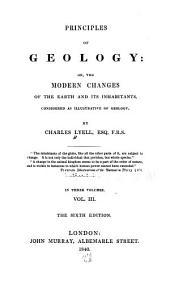 Principles of geology; or, the modern changes of the earth and its inhabitants: considered as illustrative of geology, Volume 3
