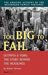 Too Big to Fail: Olympia & York : the Story Behind the Headlines