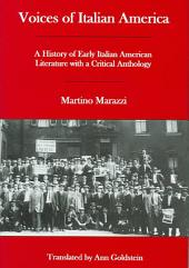 Voices of Italian America: A History of Early Italian American Literature with a Critical Anthology