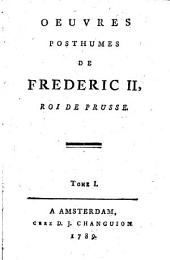 Oeuvres posthumes de Frederic II, Roi de Prusse: Volume1