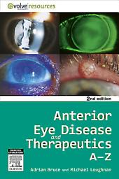 Anterior Eye Disease and Therapeutics A-Z - E-Book: Edition 2