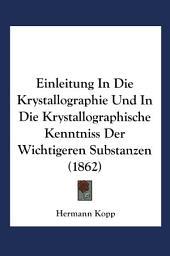 Einleitung in die Krystallographie und in die Krystallographische Kenntniss der Wichtigeren Substanzen: Ausgabe 2