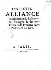 L' Estroite alliance ou la ionction du Parlement de Bretagne et des trois Estats de la prouince auec le parlement de Paris