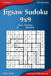 Jigsaw Sudoku 9x9 - Easy to Extreme - Volume 1 - 276 Puzzles