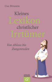 Kleines Lexikon christlicher Irrtümer: Von Abendmahl bis Zungenreden