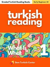 Turkish Reading Books: What Is 1: Turkish Easy Reading Books For Beginners
