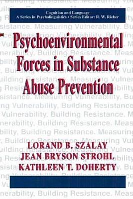 Psychoenvironmental Forces in Substance Abuse Prevention