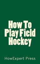 How to Play Field Hockey