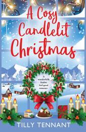 A Cosy Candlelit Christmas: A wonderfully festive feel good romance