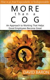 More than a Cog: An Approach to Working That Helps Good Employees Become Great