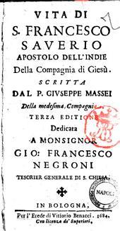 Vita di S. Francesco Saverio apostolo dell'India della Compagnia di Giesù. Scritta dal P. Giuseppe Massei della medesima compagnia