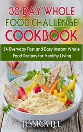 30 Day Whole Food Challenge Cookbook  54 Everyday Fast And