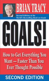 Goals!: How to Get Everything You Want -- Faster Than You Ever Thought Possible, Edition 2