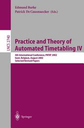 Practice and Theory of Automated Timetabling IV: 4th International Conference, PATAT 2002, Gent, Belgium, August 21-23, 2002, Selected Revised Papers