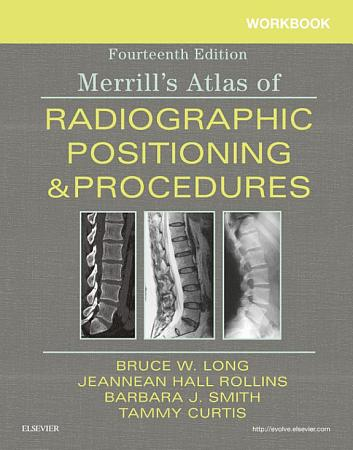 Workbook for Merrill s Atlas of Radiographic Positioning and Procedures E Book PDF