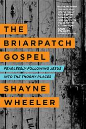The Briarpatch Gospel: Fearlessly Following Jesus into the Thorny Places