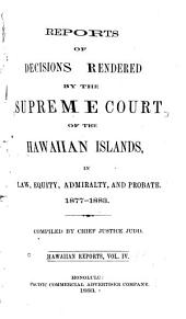 Reports of Decisions Rendered by the Supreme Court of the Hawaiian Islands: Volume 4
