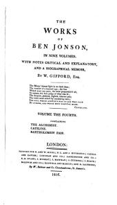 The Works of Ben Jonson...: With Notes Critical and Explanatory, and a Biographical Memoir, Volume 4