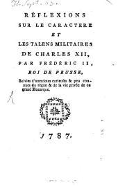 Reflexions sur le caractère et les talens militaires de Charles XII [roi de Suède]: suivies d'anecdotes