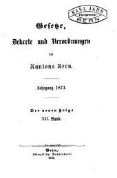 Gesetze, Dekrete und Verordnungen des Kantons Bern: Band 12