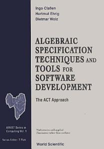 Algebraic Specification Techniques And Tools For Software Development  The Act Approach Book