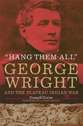 """""""Hang Them All"""": George Wright and the Plateau Indian War, 1858"""