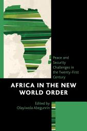 Africa in the New World Order: Peace and Security Challenges in the Twenty-First Century