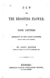 Dew for the Drooping Flower: In Nine Letters Addressed to Miss Sarah Saunders, During Her Last Illness