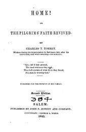 Home!: Or, The Pilgrim's Faith Revived. Published for the Benefit of His Family