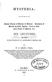 Hysteria: Remote Causes of Disease in General. Treatment of Disease by Tonic Agency. Local Or Surgical Forms of Hysteria, &c. Six Lectures Delivered to the Students of St. Bartholomews̓ Hospital, 1866