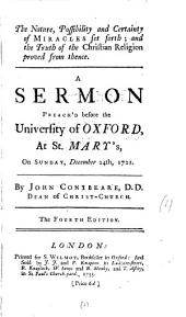 The Nature, Possibility and Certainty of Miracles Set Forth; and the Truth of the Christian Religion Proved from Thence: A Sermon Preach'd Before the University of Oxford, at St. Mary's, on Sunday, December 24th, 1721, Volume 1