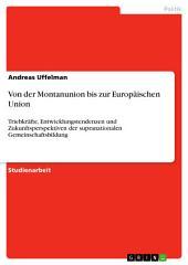 Von der Montanunion bis zur Europäischen Union: Triebkräfte, Entwicklungstendenzen und Zukunftsperspektiven der supranationalen Gemeinschaftsbildung