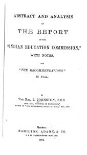 "Abstract and Analysis of the Report of the Indian Education Commission, with Notes, and ""The Recommendations"" in Full"