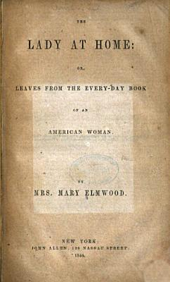 The Lady at Home  Or  Leaves from the Everyday Book of an American Woman