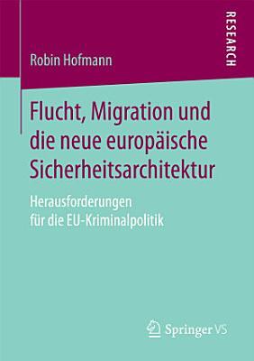 Flucht  Migration und die neue europ  ische Sicherheitsarchitektur PDF