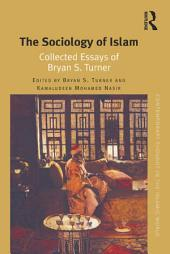 The Sociology of Islam: Collected Essays of Bryan S. Turner