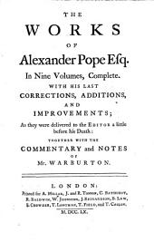 The Works of Alexander Pope, Esq: In Nine Volumes Complete, with His Last Corrections, Additions, and Improvements, as They Were Delivered to the Editor a Little Before His Death, Together with the Commentary and Notes of Mr. Warburton, Volume 3