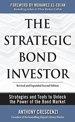 The Strategic Bond Investor  Strategies and Tools to Unlock the Power of the Bond Market