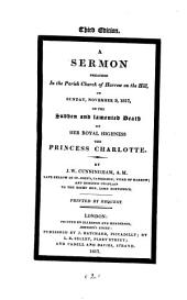 A Sermon Preached in the Parish Church of Harrow on the Hill, on Sunday, November 9, 1817, on the Sudden and Lamented Death of Her Royal Highness the Princess Charlotte: Volume 2