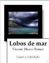 Lobos de mar.: Comprensión lectora y escritura creativa en el cuento de Vicente Blasco Ibañez.