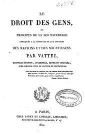 Le droit des gens, ou Principes de la loi naturelle: appliqués a la conduite et aux affaires des nations et des souverains