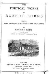 The poetical works of Robert Burns, ed. by C. Kent