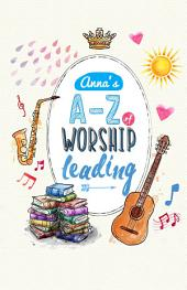 Anna's A to Z of Worship Leading