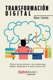 Transformación digital: cómo las empresas y los profesionales deben adaptarse a esta revolución