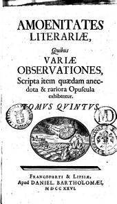 Amoenitates literariae, quibus variae observationes, scripta item quaedam anecdota et rariora opuscula exhibentur: Band 5