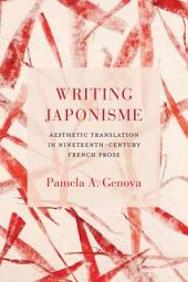 Writing Japonisme: Aesthetic Translation in Nineteenth-Century French Prose